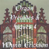 Wynn Erickson - Organ Preludes & Fugue 4