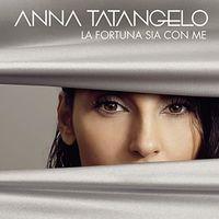 Anna Tatangelo - La Fortuna Sia Con Me