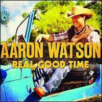 Aaron Watson - Real Good Time