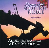Alasdair Fraser - Legacy Of The Scottish Fiddle, Vol. 1: Classic Tunes Of Fire & Grace