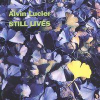 Alvin Lucier - Still Lives