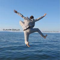 Claude Diallo - Diallo, Claude : Nothing to Prove