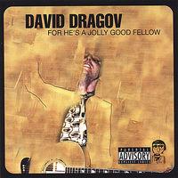 David Dragov - For He'S A Jolly Good Fellow