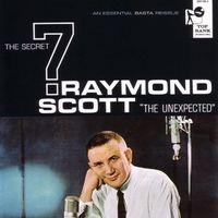 Raymond Scott - The Secret 7: 'The Unexpected'