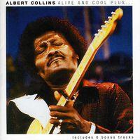 Albert Collins - Alive & Cool Plus [Import]