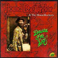 Hound Dog Taylor & the Houserockers - Beware of the Dog