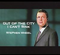 Stephen Wheel - Out Of The City I Can't Sink