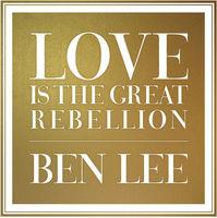 Ben Lee - Love Is The Great Rebellion