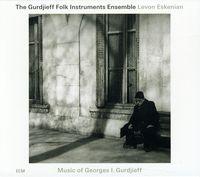 Gurdjieff Folk Instrument Ensemble & Levon Eskenia - Music Of Georges I. Gurdjieff