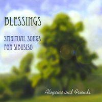 Aloysius & Friends - Blessings: Spiritual Songs For Sibusiso