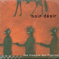 Noir Desir - Des Visages Des Figures [Import]