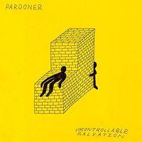 Pardoner - Uncontrollable Salvation