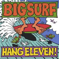 Big Surf - Hang Eleven!