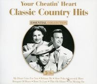 Classic Country Hits - Your Cheatin' Heart: Classic Country Hits