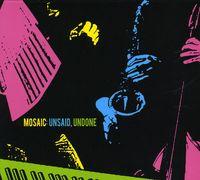 Mosaic - Unsaid Undone