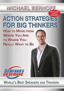 Action Strategies For Big Thinkers: How To Move From Where You Are ToWhere You Really Want To B