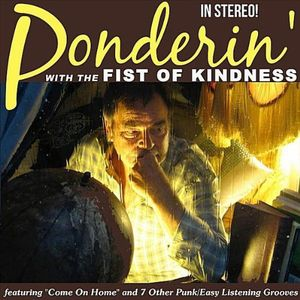 Ponderin' with the Fist of Kindness