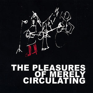 Pleasures of Merely Circulating