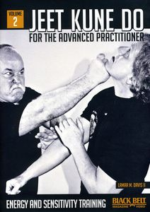 Jeet Kune Do for the Advanced Practitioner: Volume 2: Energy AndSensitivity Training