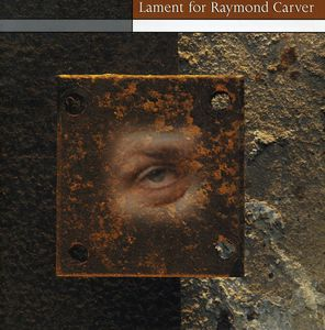 Lament for Raymond Carver