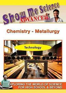 Show Me Science Advanced Technology /  Chemistry: Metallurgy