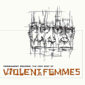 Permanent Record: Very Best Of Violent Femmes