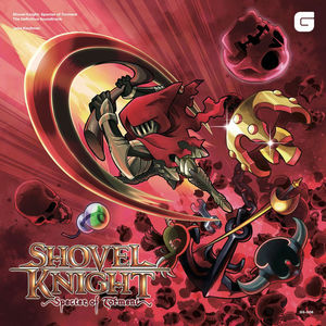 Shovel Knight: Specter of Torrent - The Definitive Soundtrack