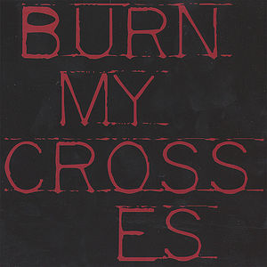 Burn My Crosses