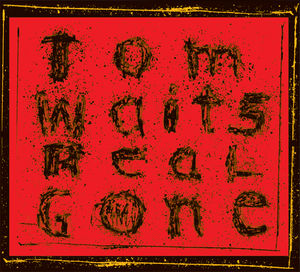Real Gone (remixed And Remastered) , Tom Waits