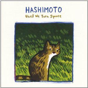 Hashimoto : Until We Turn Square