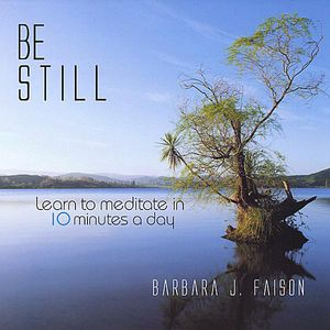 Be Still Learn to Meditate in 10 Minutes a Day
