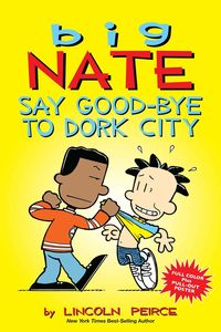 BIG NATE SAY GOOD BYE TO DORK CITY
