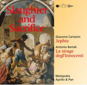 Slaughter & Sacrifice: Carissimi-Jephte Bertali-La strage degl'innocenti