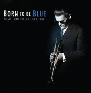Born to Be Blue (Original Soundtrack)