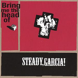 Bring Me the Head of Steady Garcia!