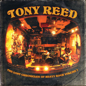 The Lost Chronicles Of Heavy Rock - Volume 1 , Tony Reed