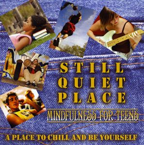 Still Quiet Place: Mindfulness for Teens