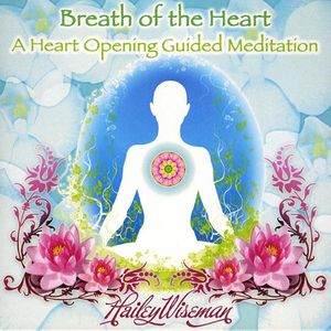 Breath of the Heart-A Heart Opening Guided Meditat