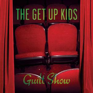 Guilt Show , The Get Up Kids