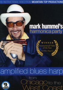 Mark Hummel's Harmonica Party: Amplified Blues Harp From Chicago ToThe West Coast