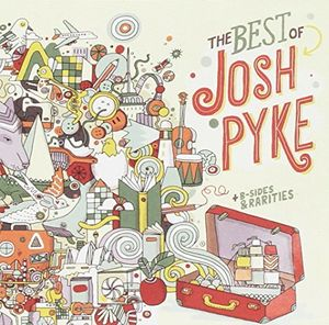 Best Of Josh Pyke /  B-Sides & Rarities [Import]