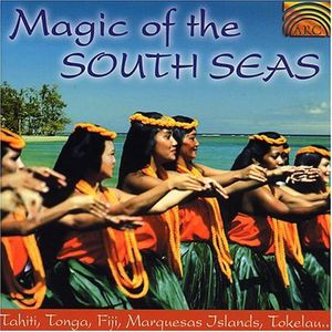 Magic Of The South Seas: Tahiti Marquesas Islands Tokelau