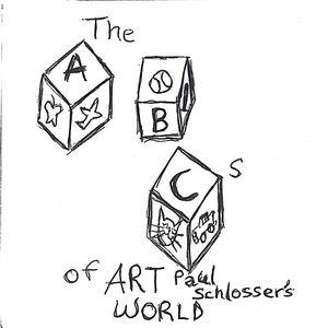 Abcs of Art Paul Schlosser's World