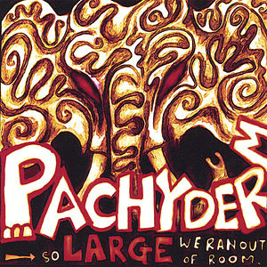 Pachyderm: So Large We Ran Out of Room /  Various