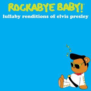 Rockabye Baby! Lullaby Renditions Of Elvis Presley