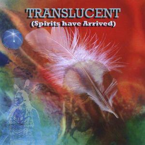 Translucent (Spirits Have Arrived)
