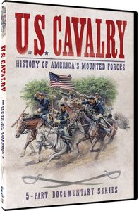 U.S. Cavalry: History of America's Mounted Forces: 5-Part Documentary Series