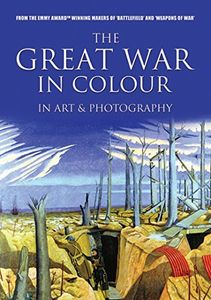 Great War in Colour: In Art & Photography