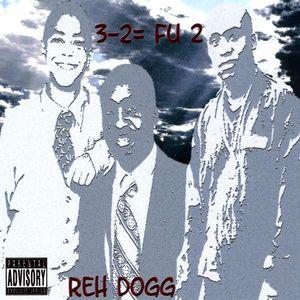Reh Dogg : 3-2= Fu 2