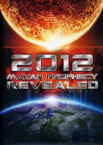 2012: Mayan Prophecy Revealed